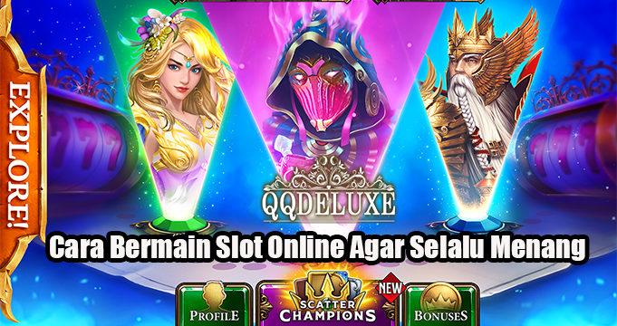 Cara Bermain Slot Online Agar Selalu Menang