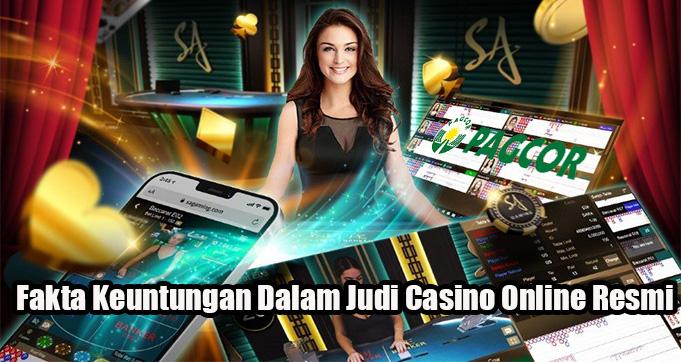 Fakta Keuntungan Dalam Judi Casino Online Resmi
