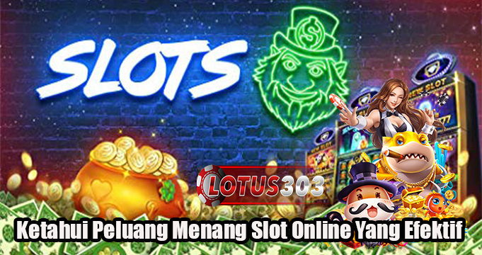 Ketahui Peluang Menang Slot Online Yang Efektif