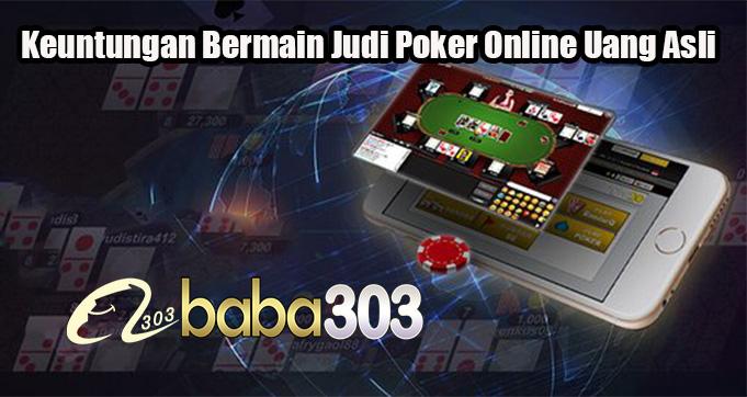 Keuntungan Bermain Judi Poker Online Uang Asli