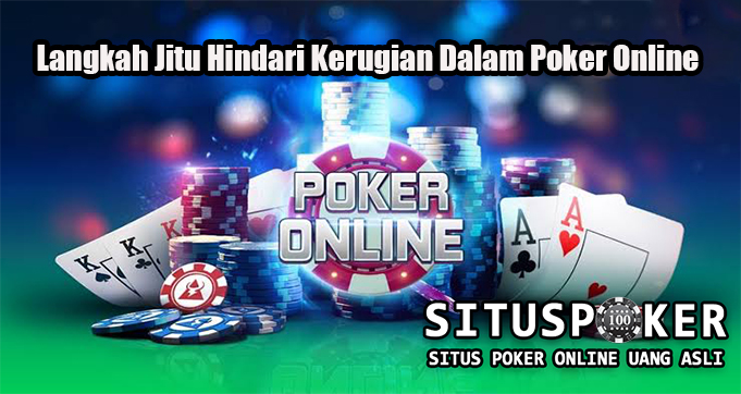 Langkah Jitu Hindari Kerugian Dalam Poker Online