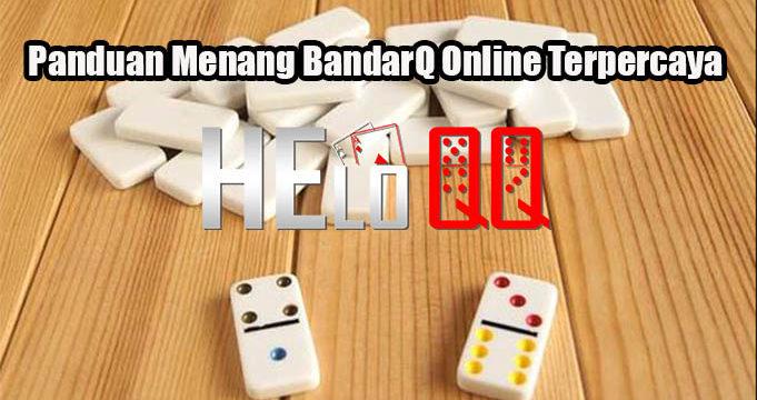 Panduan Menang BandarQ Online Terpercaya