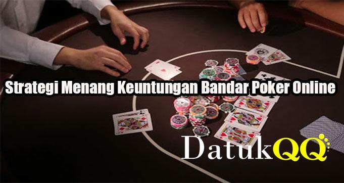 Strategi Menang Keuntungan Bandar Poker Online