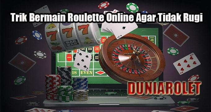 Trik Bermain Roulette Online Agar Tidak Rugi